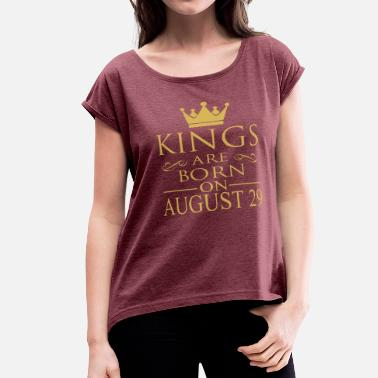 August 29 Kings are born on August 29 - Women's Roll Cuff T-Shirt