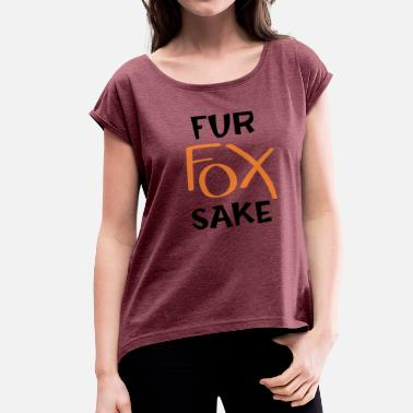 Fox Fur Fur fox sake - Women's Roll Cuff T-Shirt