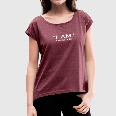God Awesome Jesus Christ Christian Love I AM EXODUS 3 14 JESUS CHRIST GOD CHRISTIAN BIBLE - Women's Roll Cuff T-Shirt