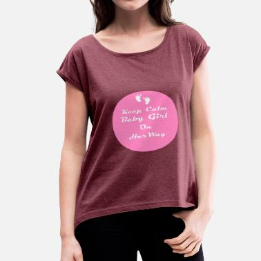 Porn Keep Calm And Keep Calm Baby Girl On Her Way - Women's Roll Cuff T-Shirt