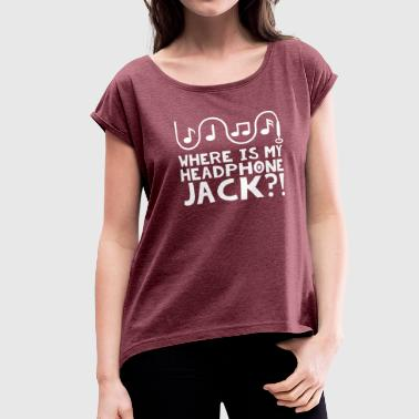 Where's my Headphone Jack?! - Women's Roll Cuff T-Shirt