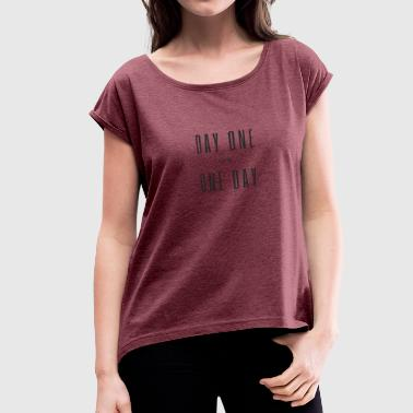 One Day or Day One? (Black) - Women's Roll Cuff T-Shirt