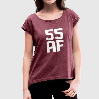 55 AF Years Old - Women's Roll Cuff T-Shirt