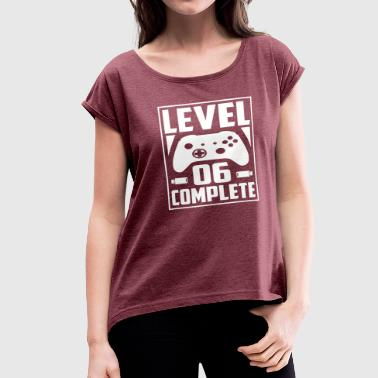Since 06 Level 06 Complete - Women's Roll Cuff T-Shirt