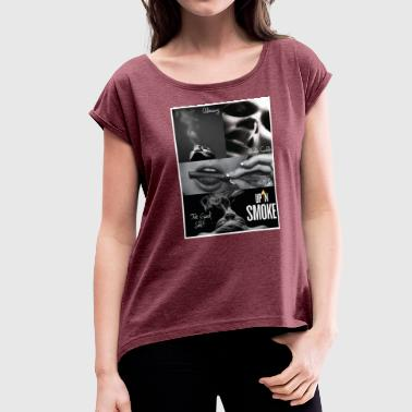 Feel Like Shit UP IN SMOKE - Women's Roll Cuff T-Shirt