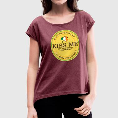 Embrasse-moi Kiss me I'm not Irish - all men welcome - Women's Roll Cuff T-Shirt