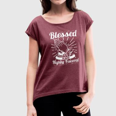 Blessed And Highly Favored (White Letters) - Women's Roll Cuff T-Shirt