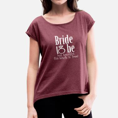 Groom Bride to Be - Women's Rolled Sleeve T-Shirt