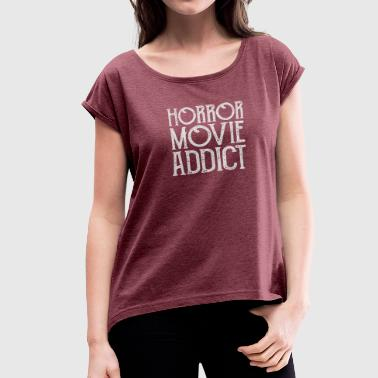 New Horror Movie Addict - Women's Roll Cuff T-Shirt