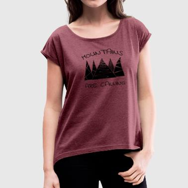 Mountains Outdoor Mountains are calling - Women's Roll Cuff T-Shirt