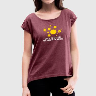 Back Then We Had 9 Planets! - Women's Roll Cuff T-Shirt