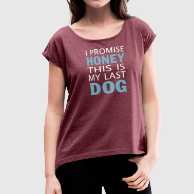 Bad Sports Wear This is my last dog - Women's Roll Cuff T-Shirt