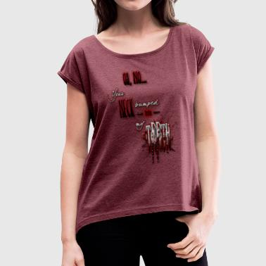 Neck and teeth - Women's Roll Cuff T-Shirt