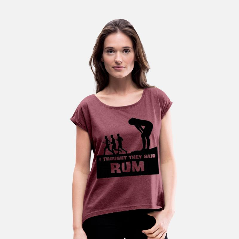 Alcohol T-Shirts - I Thought They Said Rum - Women's Rolled Sleeve T-Shirt heather burgundy