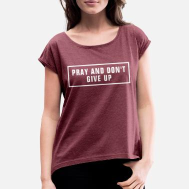Word Pray And Don't Give Up - Christian - Women's Rolled Sleeve T-Shirt