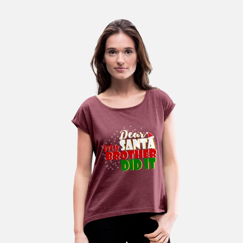 604055db2 Funny T-Shirts - Funny Christmas Dear Santa My Brother did it - Women's  Rolled