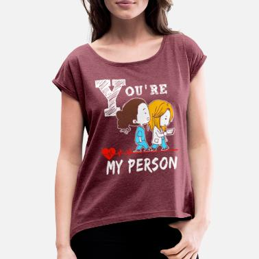 You Are My Person You Are My Person - Women's Roll Cuff T-Shirt