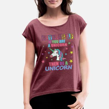 Be Yourself, be a Unicorn - Women's Roll Cuff T-Shirt