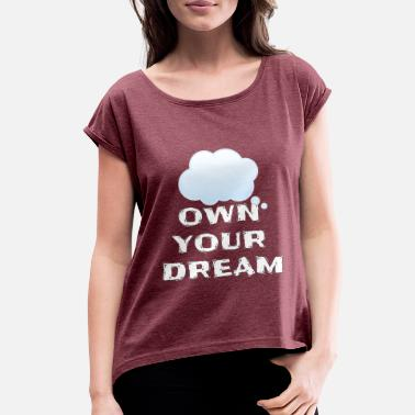 Build A Legacy Own your Dream - Women's Roll Cuff T-Shirt