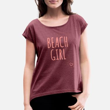 Beach Girl - Sexy Girly Designs - Women's Roll Cuff T-Shirt