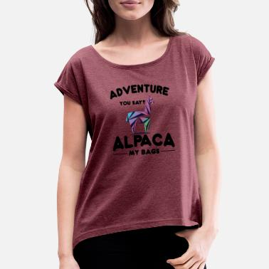 Alpaca Adventure you say Alpaca my bags vacation gift - Women's Rolled Sleeve T-Shirt