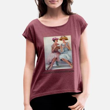 Gossip GoodTeaGoodShade - Women's Rolled Sleeve T-Shirt