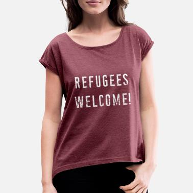 Welcome Refugees welcome! - Women's Rolled Sleeve T-Shirt
