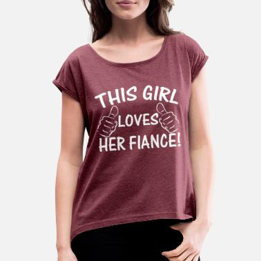 This Girl Loves Her Fiance This Girl Love Her Fiance - Women's Roll Cuff T-Shirt