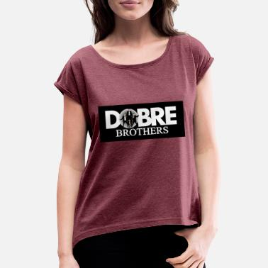 Dobre Dobre Brothers - Women's Roll Cuff T-Shirt