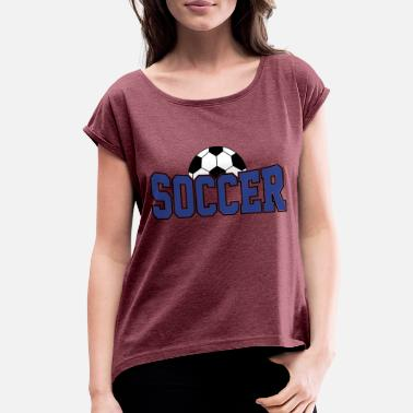 Soccer Ball Soccer Ball , Soccer Player, Soccer Ball - Women's Rolled Sleeve T-Shirt