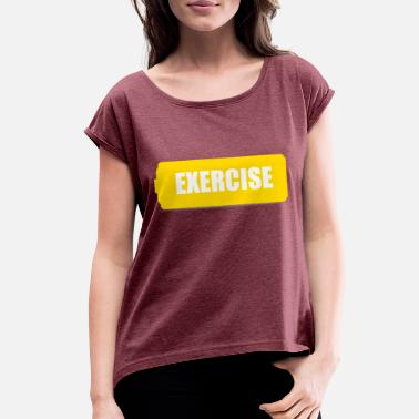Exercise exercise - Women's Rolled Sleeve T-Shirt