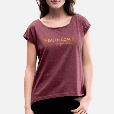 Health Health Coach at Your Service - Gold - Women's Rolled Sleeve T-Shirt