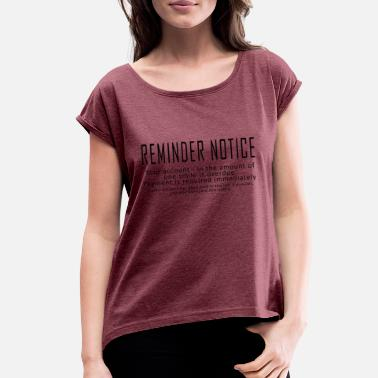 Reminder Reminder Notice - Women's Rolled Sleeve T-Shirt