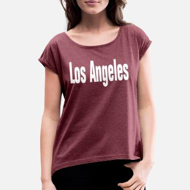 Los Angeles Los Angeles, Los Angeles Shirt, - Women's Rolled Sleeve T-Shirt