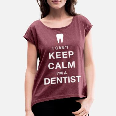 Senior Dentist Keep calm dentist - Women's Roll Cuff T-Shirt