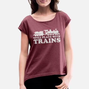 Still Plays With Trains Still Plays With - Women's Roll Cuff T-Shirt