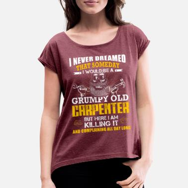 Old Carpenter Grumpy old Carpenter T-Shirts - Women's Roll Cuff T-Shirt