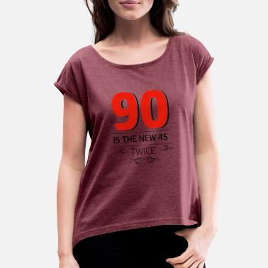 90 Year Old 90 years and increasing in value - Women's Roll Cuff T-Shirt