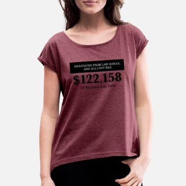 School Graduated from Law School - Women's Rolled Sleeve T-Shirt