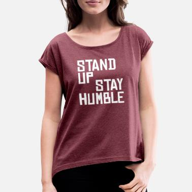 Sit-ups Stand Up Stay Humble Sit Down Be Humble - Women's Rolled Sleeve T-Shirt