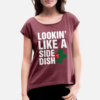 Holidays Looking Like A Side Dish Ugly Christmas Tshirt - Women's Rolled Sleeve T-Shirt
