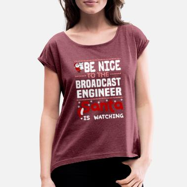 Broadcast Broadcast Engineer - Women's Rolled Sleeve T-Shirt