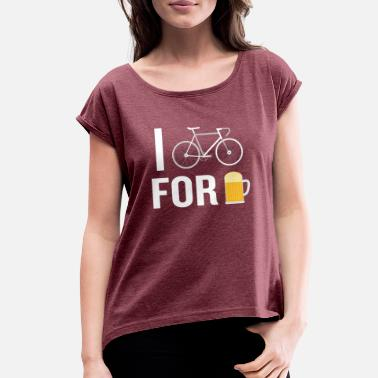 Beer And Bicycle I Bike For Beer Funny Biker Bicycle Cyclining - Women's Roll Cuff T-Shirt
