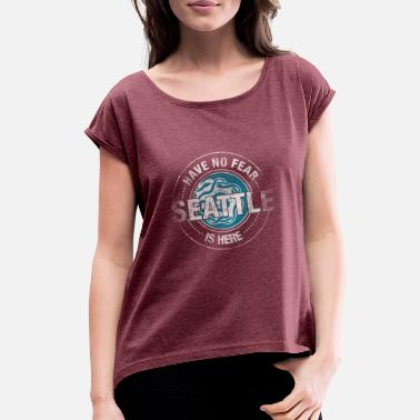 Seattle Washington Have No Fear Seattle Is Here - Women's Rolled Sleeve T-Shirt