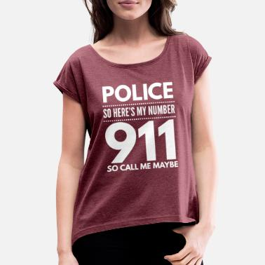 Cop 911 so call me maybe - Women's Rolled Sleeve T-Shirt