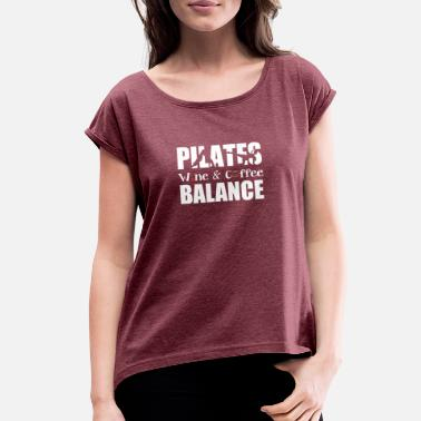 Pilates Pilates Balance Wine And Coffee - Cute Wine Coffe - Women's Roll Cuff T-Shirt