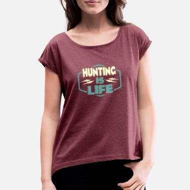 Hunt Life Hunting is Life - Women's Roll Cuff T-Shirt