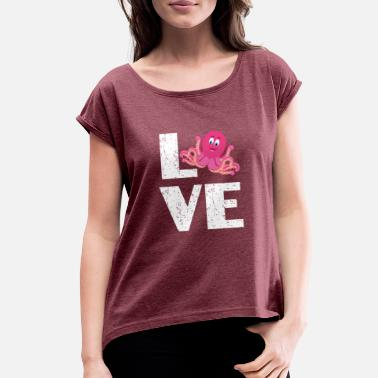 For Octopus Lovers I love Octopus - Women's Rolled Sleeve T-Shirt
