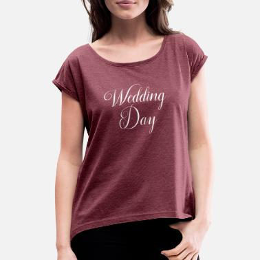 Wedding Day Wedding Word Art Wedding Day - Women's Rolled Sleeve T-Shirt