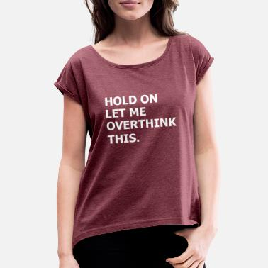 Holding hold On - Women's Rolled Sleeve T-Shirt